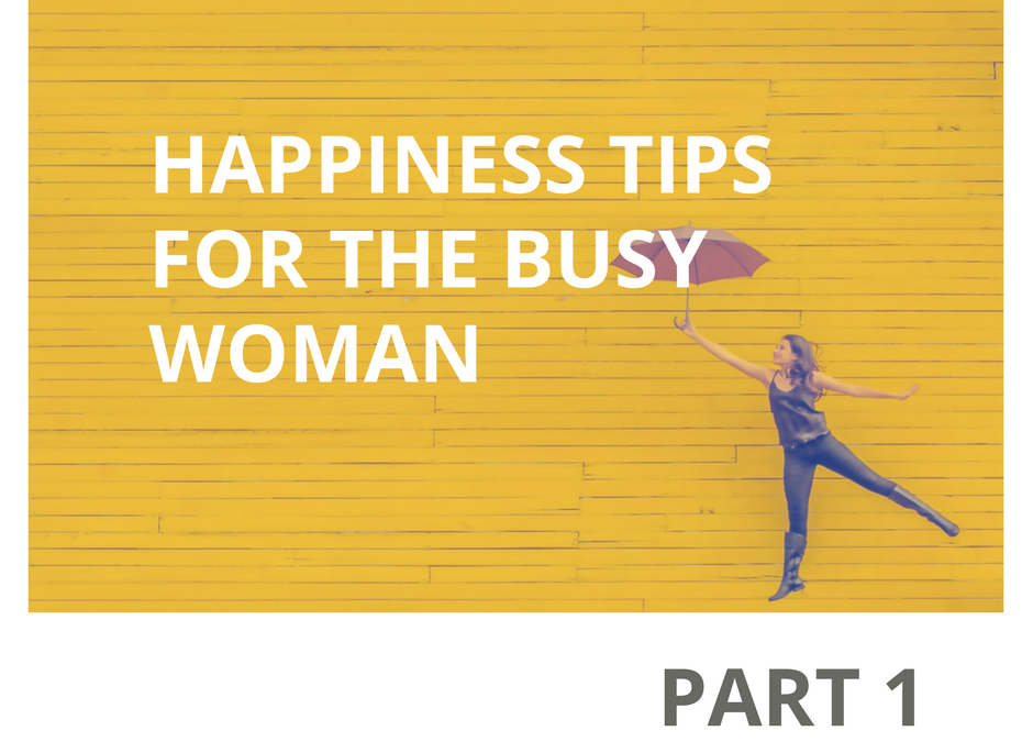 Happiness tips for the busy woman – Part 1